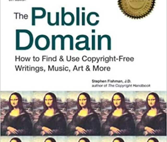 The Public Domain How To Find Use Copyright Free Writings Music Art More Th Edition