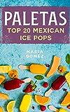 Paletas: Top 20 Mexican Ice Pops