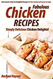 Product review for Fabulous Chicken Recipes: Simply Delicious Chicken Delights! - Your Search Is Over for Delightful Recipes for Your Family and Friends to Enjoy