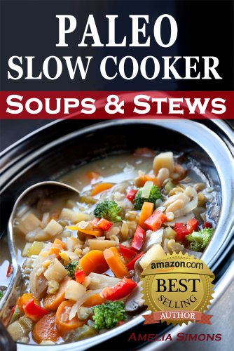 Paleo Slow Cooker Soups and Stews: Healthy Family Gluten-Free Recipes by Amelia Simons