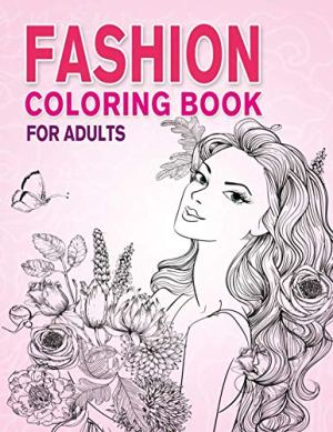 Fashion Coloring Book for Adults: Beauty Girls with Flowers Coloring Pages for Relaxing and Stress Relieving