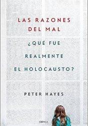 Las razones del mal: ¿Qué fue realmente el Holocausto? (Memoria Crítica)