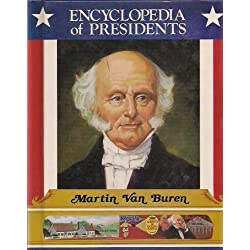 Martin Van Buren: Eighth President of the United States (Encyclopedia of Presidents)