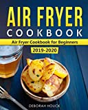 Air Fryer Cookbook: Air Fryer Cookbook for Beginners 2019-2020: Quick and Easy Air Fryer Recipes that Anyone Can Cook (Airfryer Recipe Book)