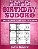 Mom's Birthday Sudoku: A 400 Sudoku Puzzle Birthday Gift For Mom (Sudoku Birthday Gift For Mom) (Volume 1)
