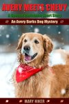 Avery Meets Chevy: A Special Christmas Short Story: An Avery Barks Dog Mystery (Avery Barks Cozy Dog Mysteries) by [Hiker, Mary]