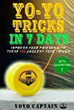 Yoyo Tricks in 7 Days: Impress your friends with these 120 coolest yoyo tricks