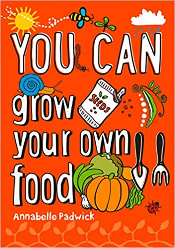 You Can Grow Your Own Food Be Amazing With This Inspiring Guide Collins You Can Amazon Co Uk Padwick Annabelle Collins Kids 9780008372699 Books