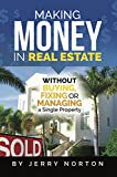 Making Money in Real Estate: Without Buying, Fixing or Managing a Single Property