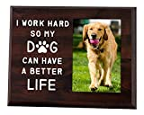 Elegant Signs Dog Dad or Dog Mom Picture Frame 4x6 - Dog Lover Gifts for Women or Men - I Work Hard So My Dog Can Have a Better Life Desk Decor