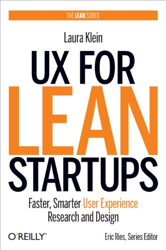 UX for Lean Startups Faster, Smarter User Experience Research and Design