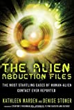The Alien Abduction Files: The Most Startling Cases of Human Alien Contact Ever Reported by Kathleen Marden (2013-05-20)
