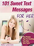Sweet Text Messages for Her: Let Her Know You're Thinking of Her & Put a Smile on Her Face with These Tiny Texts (Romantic Text Messages Book 1)