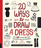 20 Ways to Draw a Dress and 44 Other Fabulous Fashions and Accessories: A Sketchbook for Artists, Designers, and Doodlers