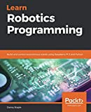 Learn Robotics Programming: Build and control autonomous robots using Raspberry Pi 3 and Python
