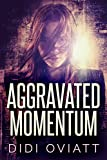 Aggravated Momentum: A Psychological Thriller