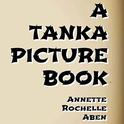 A Tanka Picture Book by [Aben, Annette Rochelle]