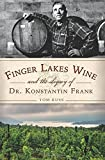 Finger Lakes Wine and the Legacy of Dr. Konstantin Frank (American Palate) by Tom Russ (2015-06-22)