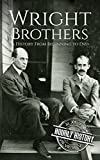 The Wright Brothers: A History From Beginning to End