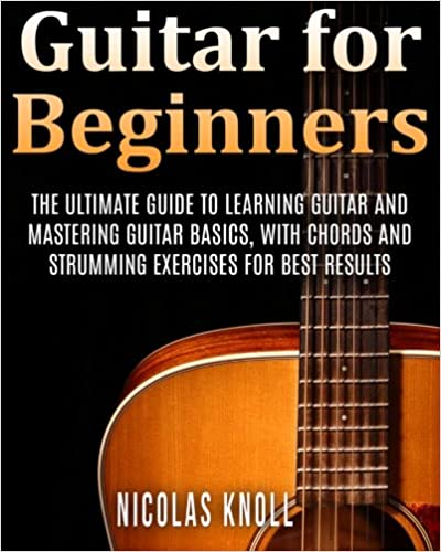 Guitar for Beginners: The Ultimate Guide to Learning Guitar and ...