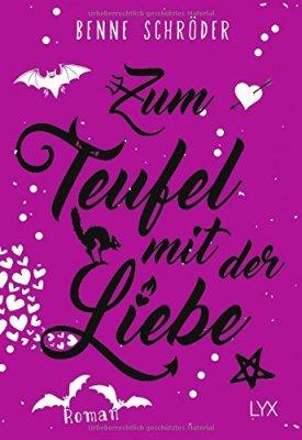 Benne Schröder: Zum Teufel mit der Liebe