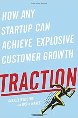 Traction: How Any Startup Can Achieve Explosive Customer Growth - by G. Weinberg and J. Mares