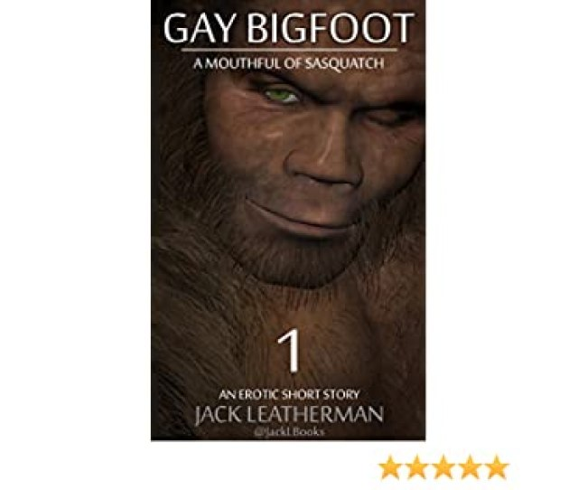 Gay Bigfoot A Mouthful Of Sasquatch Kindle Edition By Jack Leatherman Literature Fiction Kindle Ebooks Amazon Com