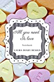 All you need is love (Notebook) Laura Diary Design: 6x9' 120 Pages Pastel Color, Blank Lined Composition Book, Inspirational Journal, Gifts Cute Notes (Set of Love)