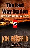 The Last Way Station:Hitler's Final Journey: An Historical Fantasy Novelette