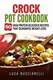 Crock Pot Cookbook: 50 High Protein Delicious Recipes That Guarantee Weight Loss