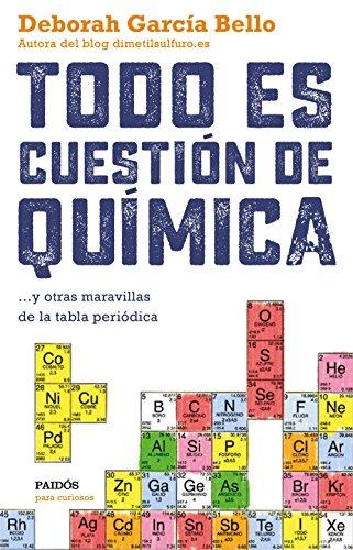 Todo es cuestión de química : y otras maravillas de la tabla periódica
