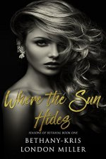 Where the Sun Hides by Bethany-Kris and London Miller