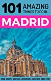101 Amazing things to Do in Madrid: Madrid Travel Guide (Spain Travel Guide, Budget Travel Madrid, Backpacking Madrid, Madrid Tours)