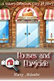 Houses and Homicide: A Bakery Detectives Cozy Mystery