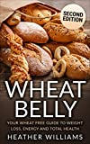 Wheat Belly: Your Wheat Free Guide To Weight Loss, Energy And Total Health