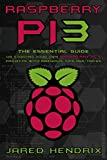 Raspberry Pi: The Essential Guide On Starting Your Own Raspberry Pi 3 Projects With Ingenious Tips & Tricks! (Computer Programming, Raspberry Pi 3)