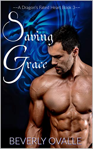 Saving Grace (A Dragon's Fated Heart Book 3) by [Ovalle, Beverly]