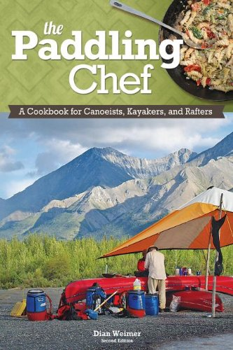 The Paddling Chef, Second Edition: A Cookbook For Canoeists, Kayakers, And Rafters