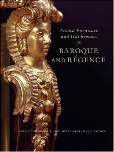 French Furniture and Gilt Bronzes: Baroque and Regence, Catalogue of the J. Paul Getty Museum Collection (Getty Trust Publications: J. Paul Getty Museum)