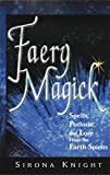 Faery Magick: Spells, Potions, and Lore from the Earth Spirits