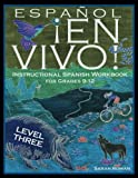 Español En Vivo Level 3 for Grades 9-12: Instructional Spanish Workbook for Grades 9-12 (Español En Vivo Instructional Spanish Workbooks) (Volume 3)