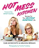Hot Mess Kitchen: Recipes for Your Delicious Disastrous Life