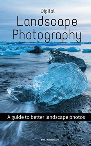 Digital Landscape Photography: A guide to better landscape photos