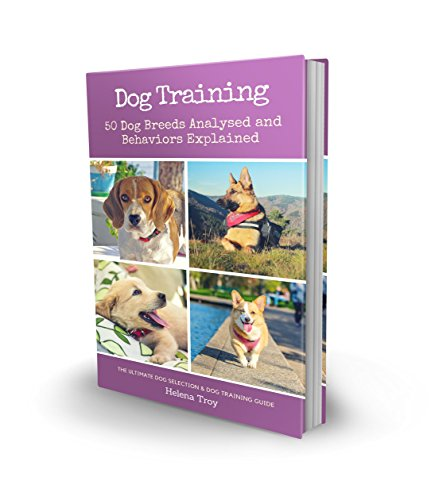 Dog Training: 50 Dog Breeds Analysed and Behaviours Explained - The Ultimate Dog Selection and Dog Training Guide (2-in-1 book bundle)