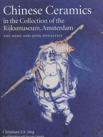 Chinese Ceramics in the Collection of the Rijksmuseum, Amsterdam: The Ming and Qing Dynasties