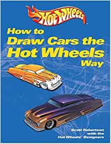 How to Draw Cars the Hot Wheels Way: Scott Robertson ...