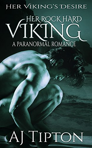 Her Rock Hard Viking: A Paranormal Romance (Her Viking's Desire Book 4) by [Tipton, AJ]