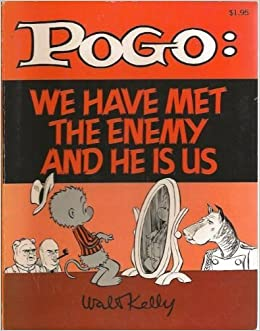"Image result for We have met the enemy and they are us."" Walt Kelly"