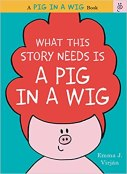 What This Story Needs is a Pig In A Wig by Emma J. Virjan