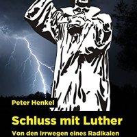 Schluss mit Luther : Von den Irrwegen eines Radikalen / Peter Henkel